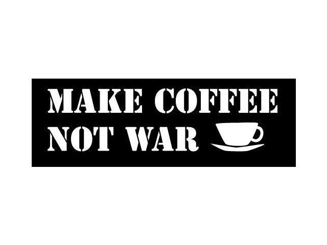 Make Coffee Not War Funny Window Decal Sticker 5