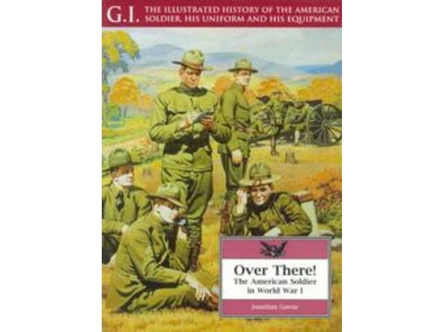 Over There! - The American Soldier in World War I VG+