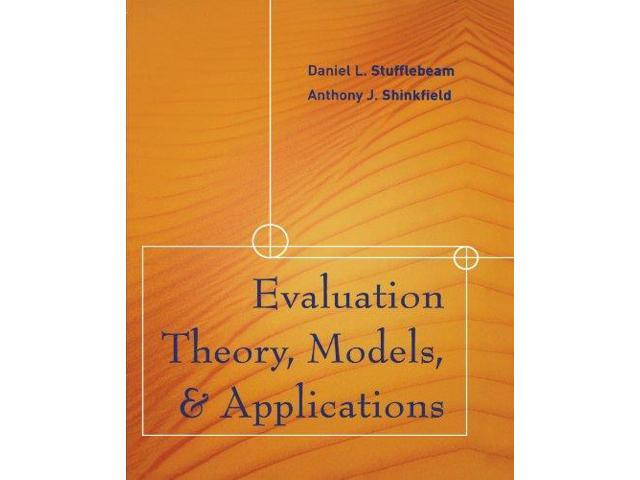evaluation theory and model Evaluation theory, models, and applications has 27 ratings and 0 reviews evaluation theory, models, and applications is designed for evaluators and stud.