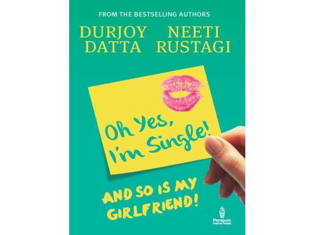 Oh Yes, I'm Single ! And So Is My Girlfriend ! (Paperback)