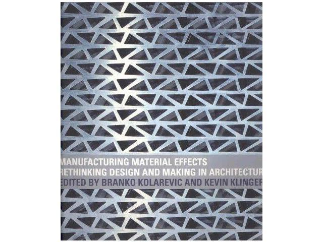 Manufacturing Material Effects 1 Kolarevic, Brank (Editor)/ Klinger, Kevin R. (Editor)