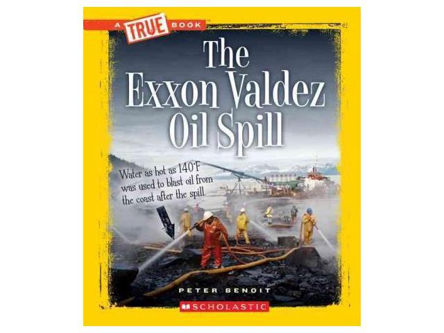 The Exxon Valdez Oil Spill True Books Benoit, Peter