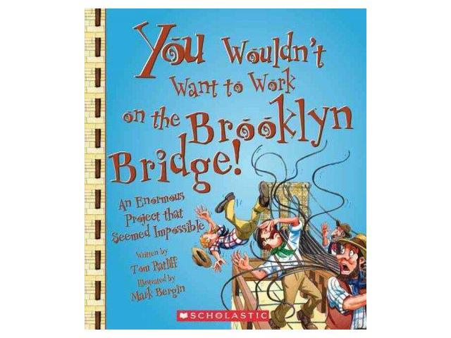 You Wouldn't Want to Work on the Brooklyn Bridge!: An Enormous Project That Seemed Impossible (You Wouldn't Want to...)