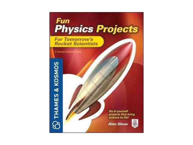 Fun Physics Projects for Tomorrow's Rocket Scientists ...