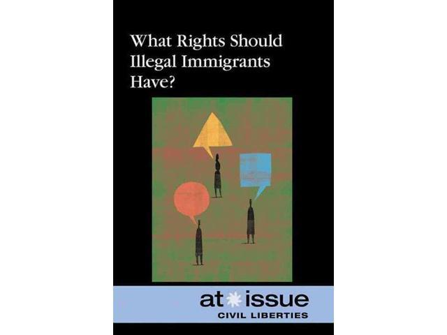 What Rights Should Illegal Immigrants Have? (At Issue Series)