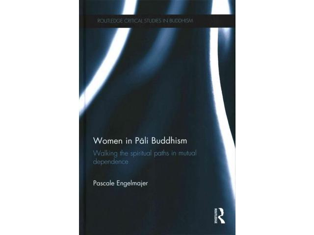 Women in Pali Buddhism Routledge Critical Studies in Buddhism Engelmajer, Pascale