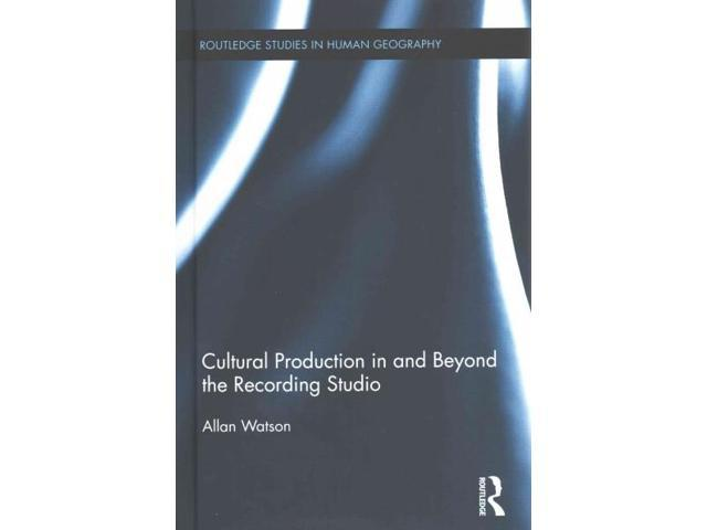 Cultural Production in and Beyond the Recording Studio Routledge Studies in Human Geography Watson, Allan