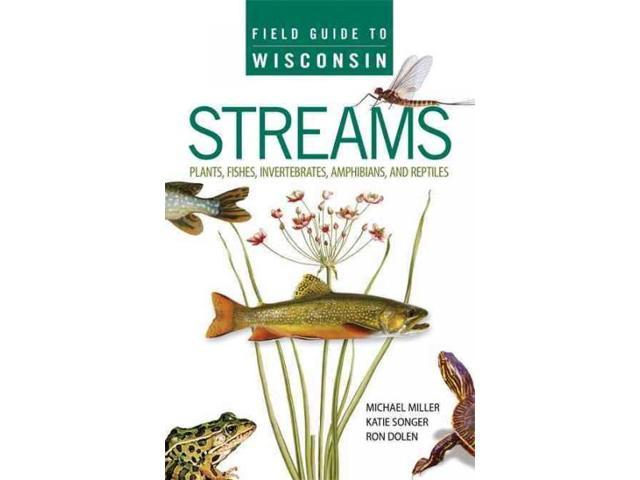 Field Guide to Wisconsin Streams Miller, Michael A./ Songer, Katie/ Dolen, Ron