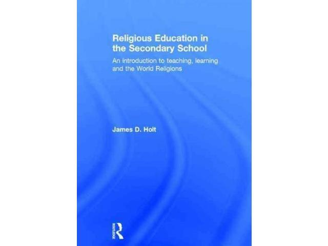 Religious Education in the Secondary School Holt, James D.