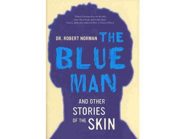 The Blue Man and Other Stories of the Skin 1 Norman, Robert, Dr.