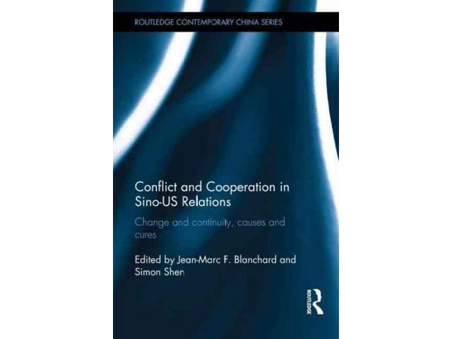 Conflict and Cooperation in Sino-US Relations Routledge Contemporary China Blanchard, Jean-Marc F. (Editor)/ Shen, Simon (Editor)