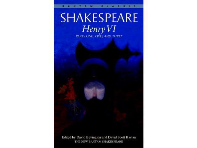 Henry VI, Parts 1, 2, and 3 Bantam Classic Shakespeare, William