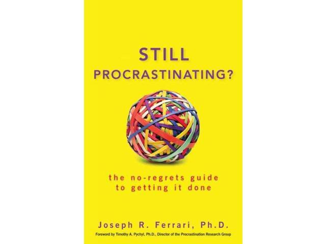 Still Procrastinating?: The No-Regrets Guide to Getting It Done