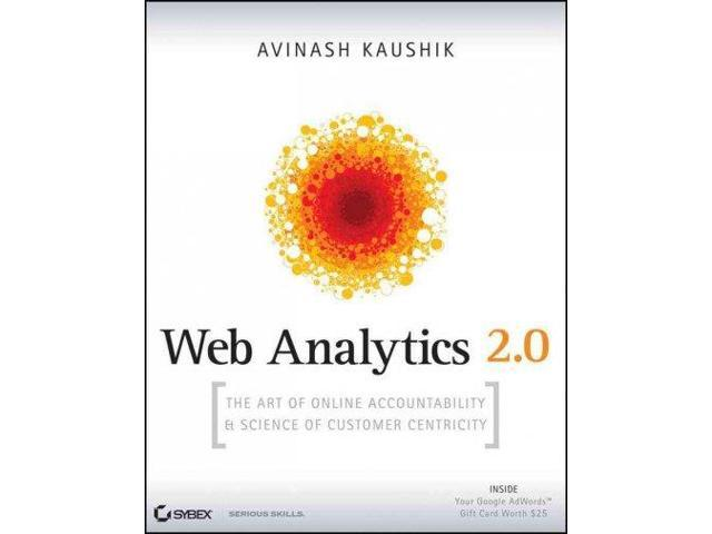 Web Analytics 2.0: The Art of Online Accountability & Science of Customer Centricity