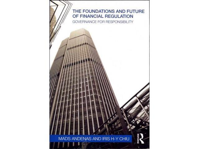 The Foundations and Future of Financial Regulation Andenas, Mads/ Chiu, Iris H-Y