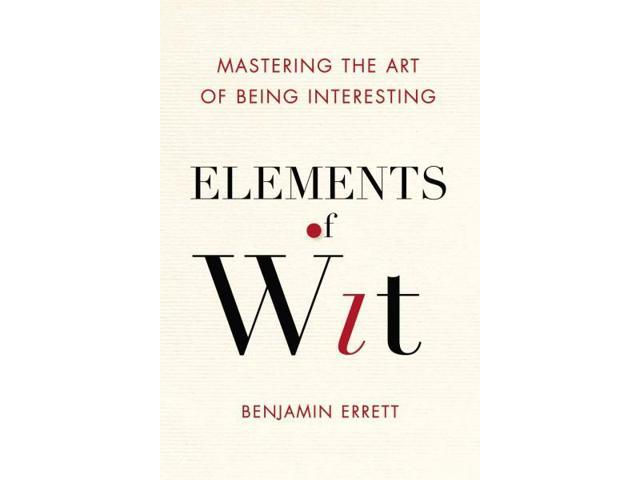 Elements of Wit: Mastering the Art of Being Interesting