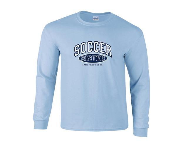 Soccer Sister and Proud of It Long Sleeve T-Shirt