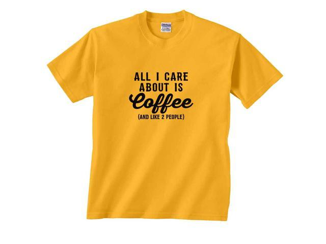All I Care About is Coffee & Like 2 People T-Shirt