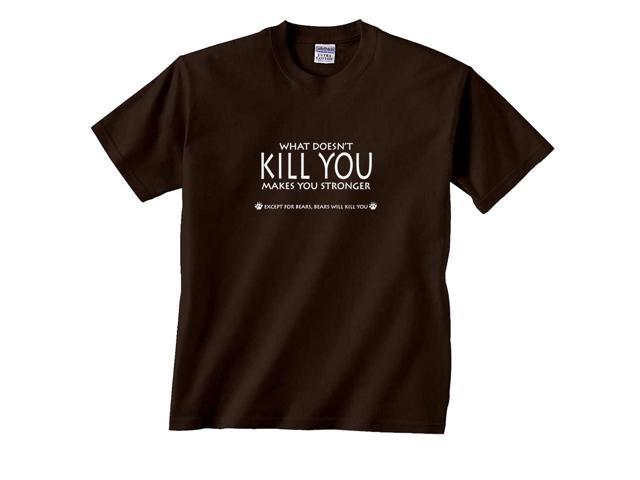 What Doesn't Kill You Makes You Stronger Except For Bears Kill You Saying T-Shirt