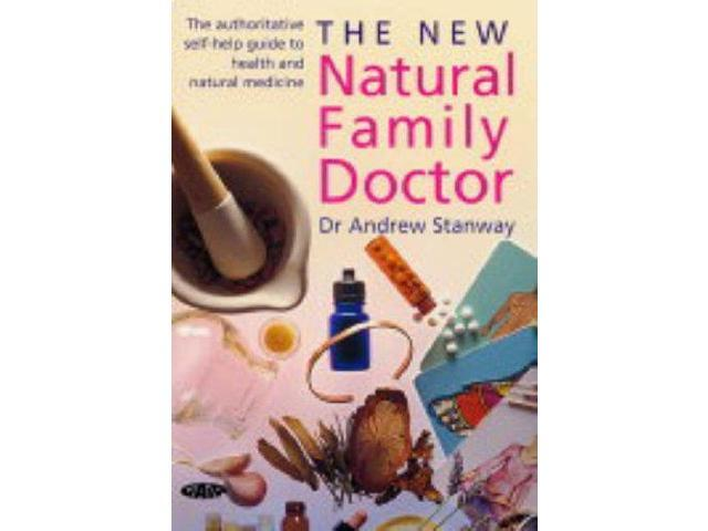 The New Natural Family Doctor: The Authoritative Self-Help Guide to Health and Natural Medicine