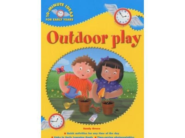 Outdoor Play (10-minute Ideas for the Early Years)