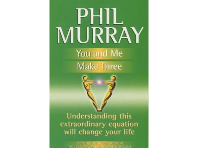 You and Me Make Three: Understanding This Extraordinary Equation Will Change Your Life (The Phil Murray success programme)