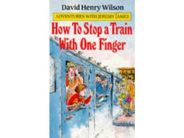 How to Stop a Train with One Finger (Adventures with Jeremy James)