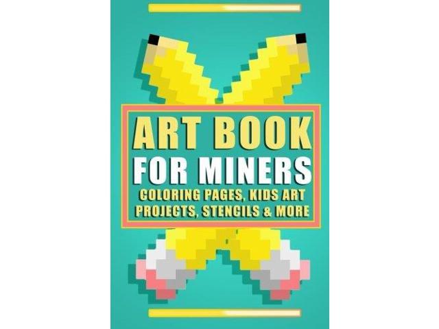 Art Book for Miners: Coloring Pages, Kids Art Projects, Stencils & More