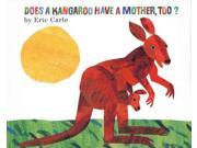 Does a Kangaroo Have a Mother, Too? Carle, Eric