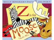 Z Is for Moose Bingham, Kelly/ Zelinsky, Paul O. (Illustrator)