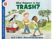 What Happens to Our Trash? Let's-Read-and-Find-Out Science. Stage 2 Ward, D. J./ Meisel, Paul (Illustrator)