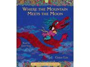 Where the Mountain Meets the Moon Unabridged