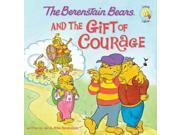 The Berenstain Bears and the Gift of Courage Berenstain Bears: Living Lights