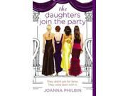 The Daughters Join the Party Daughters Reprint Philbin, Joanna