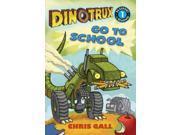 Dinotrux Go to School Dinotrux: Passport to Reading, Level 1 Gall, Chris