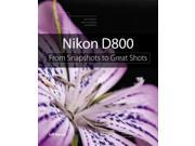 Nikon D800 From Snapshots to Great Shots Revell, Jeff