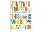 This Is Where I Leave You: A Novel  Reprint edition  Jonathan Tropper