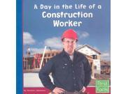 A Day in the Life of a Construction Worker First Facts, Community Helpers at Work