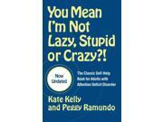 You Mean I'm Not Lazy, Stupid, Or Crazy?! Updated