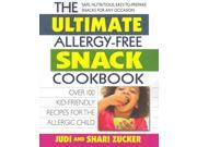 The Ultimate Allergy-Free Snack Cookbook 1 Zucker, Judi/ Zucker, Shari