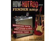 How to Hot Rod Your Fender Amp Falla, Jeffrey/ Johnson, Aurora (Photographer)