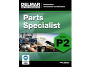 Automotive Technician Certification, Parts Specialist, Test P2 DELMAR LEARNING'S ASE TEST PREP SERIES 5 9SIA9UT3Z15416