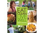 Eat Clean Live Well Walters, Terry/ Bidwell, Julie (Photographer)