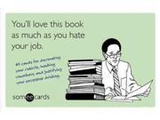 You'll Love This Book as Much as You Hate Your Job Someecards CSM Lundy, Brook/ Mitchell, Duncan