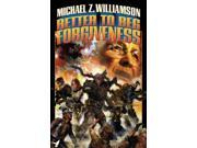 Better to Beg Forgiveness... Freehold Series Williamson, Michael Z.