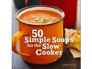 50 Simple Soups for the Slow Cooker SPI