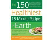 The 150 Healthiest 15-Minute Recipes on Earth Bowden, Jonny/ Bessinger, Jeannette