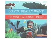 Do You Really Want to Visit a Coral Reef? Do You Really Want to Visit… 9SIA9UT3YD4633