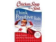 Chicken Soup for the Soul Think Positive for Kids Chicken Soup for the Soul