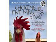 Murray McMurray Hatchery's Chickens in Five Minutes a Day 1 Murray McMurray Hatchery (Corporate Author)/ White, April (Contributor)